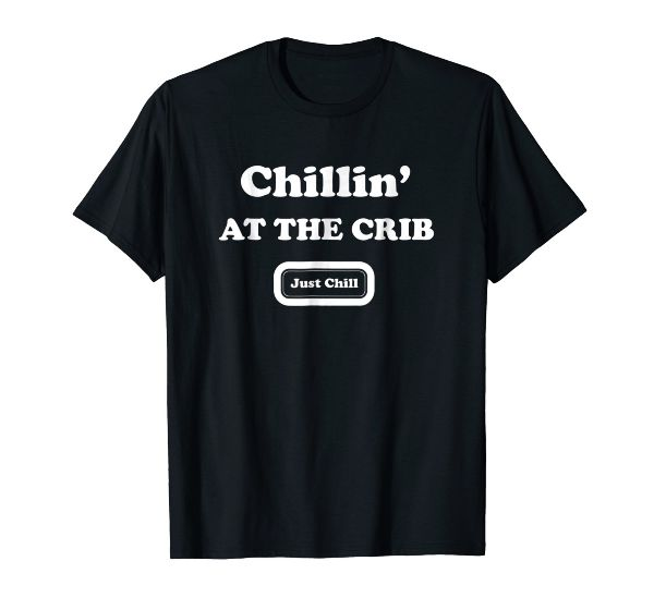 Chillin' At The Crib - Just Chillin' T- Shirt