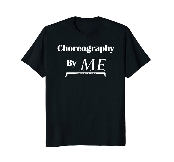 Choreography By Me Dancer Dance T-Shirt