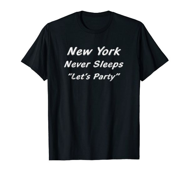 New York Never Sleeps Let's Party NYC Party tshirt