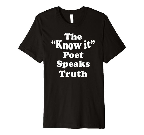 The Know It Poet Speaks Truth Poetry T-Shirt